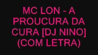 MC LON - A PROUCURA DA CURA (((DJ NINO))) (COM LETRA) |SIGAM @GuuhMc|