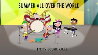 Phineas and Ferb -  Summer All Over the World [SOUNDTRACK] Lyrics