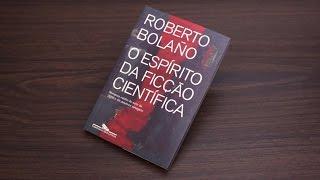 """Antônio Xerxenesky fala sobre """"O espírito da ficção científica"""", de Roberto Bolaño"""
