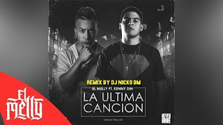 El Melly - La Ultima Canción Ft Kenny Dih (Remix By Nicko BM)