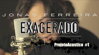Exagerado - Cazuza Cover (Jonas Ferreira) ProjetoAcustico #1
