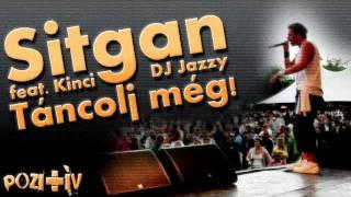 Sitgan (Pozitív) - Táncolj még! (feat Kinci, DJ. Jazzy)