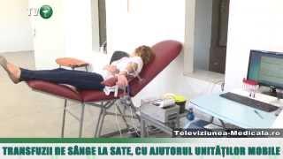 Transfuzii de sange la sate, cu ajutorul unitatilor mobile