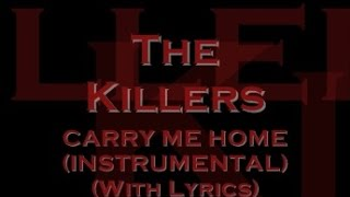 The Killers - Carry Me Home (Instrumental) (With Lyrics)