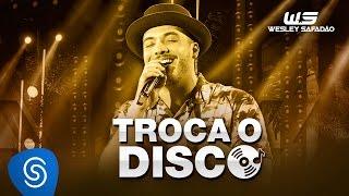 Wesley Safadão - Troca o disco [DVD WS EM CASA]