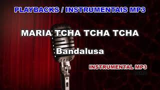 ♬ Playback / Instrumental Mp3 - MARIA TCHA TCHA TCHA - Bandalusa