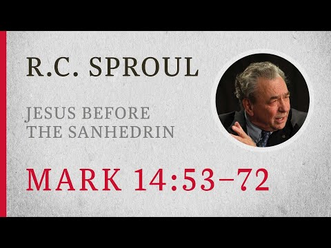 Jesus Before the Sanhedrin (Mark 14:53-72) — A Sermon by R.C. Sproul