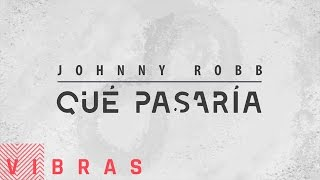 Johnny Robb - ¿Qué Pasaría? (Audio)