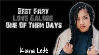 Lyrics: Kiana Ledé - Best Part, Love Galore, One Of Them Days Mashup