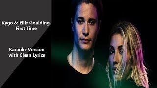 Kygo & Ellie Goulding  First Time  Karaoke Version With Clean Lyrics