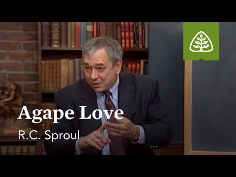 Agape Love: Loved by God with R.C. Sproul