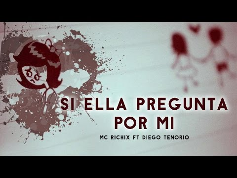 Si Ella Pregunta Por Mi Ft Diego Tenorio de Mc Richix Letra y Video