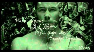 Close (Feat. Tove Lo) - Nick Jonas (Español Cantable)