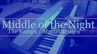 Middle of the Night (The Vamps / Martin Jensen) Piano Cover