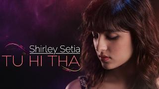 Tu Hi Tha   Shirley Setia   Official Female Version   U Me Aur Ghar   Simran Mundi & Omkar Kapoor