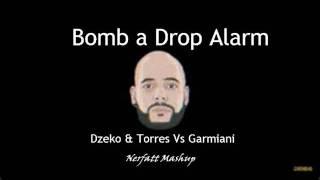 Dzeko & Torres Vs Garmiani - Bomb a Drop Alarm (Nerfatt Mashup)