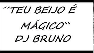 DJ BRUNO2014 ´´teu beijo é mágico``