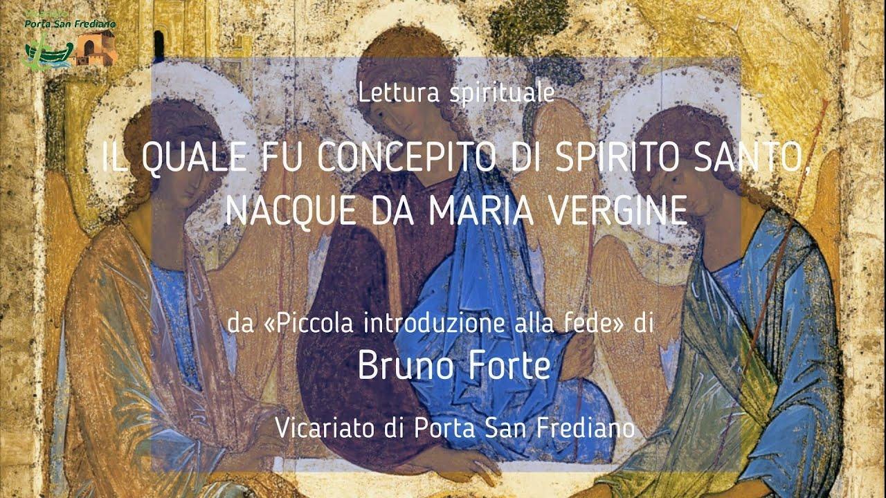 06 – Piccola introduzione alla fede – IL QUALE FU CONCEPITO DI SPIRITO SANTO, NACQUE DA MARIA VERGINE – Bruno Forte