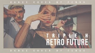 [FENGX] TRIPLE H - Retro Future DANCE COVER