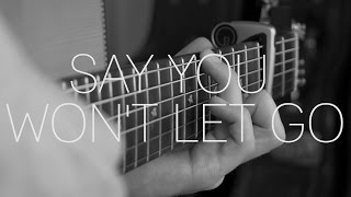 James Arthur - Say You Won't Let Go - Fingerstyle Guitar Cover By James Bartholomew