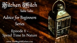 Kitchen Witch Table Talks, Episode 8: Spend Time in Nature - Advice for Beginners Series