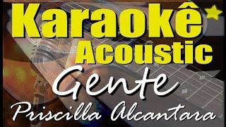 Priscilla Alcantara - Gente (De Zero a Dez) (Karaokê Acústico) playback