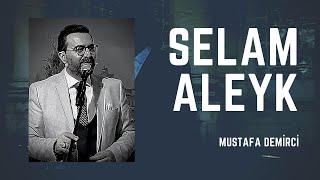 (Selam Sana) Selam Aleyk - Mustafa Demirci