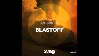 Trio & Acejax feat. Heart Hays - Blastoff