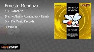 Ernesto Mendoza - 100 Percent (Stanny Abram Abracadabra Remix)