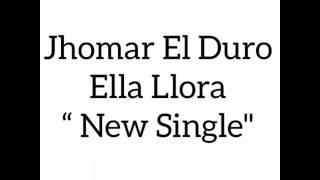 Jhomar El Duro - Ella Llora