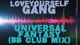 Loveyourself Gang ft Marika - Universal Fantasy (BBMIX)