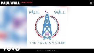 Paul Wall - Dying Breed (Audio)
