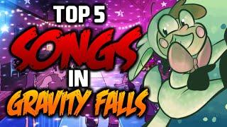TOP 5 SONGS IN GRAVITY FALLS - Gravity Falls