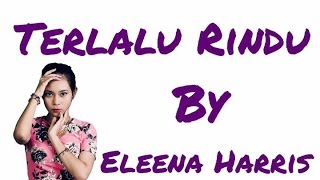 Terlalu Rindu By Eleena Harris