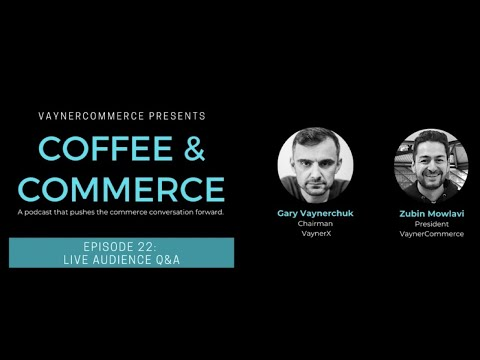 Coffee & Commerce Episode 22: Gary and Zubin!