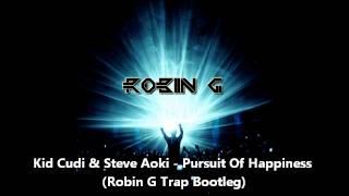 Kid Cudi & Steve Aoki - Pursuit Of Happiness (Robin G Trap Bootleg)