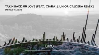 Enrique Iglesias - Takin' Back My Love (feat. Ciara) [Junior Caldera Remix]