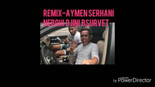 Aymen Serhani - Nebghi Djini Bsurvet( clip selfie)REMIX- DJ MOHA🎶🎧