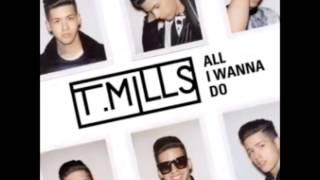 T. Mills - All I Wanna Do
