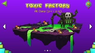 GEOMETRY DASH WORLD ALL CLEAR (PART 2) : STAGE2 : TOXIC FACTORY (2-1 ~ 2-5)
