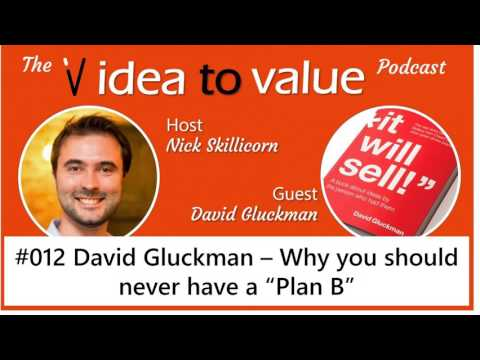 """#012 David Gluckman – Why you should never have a """"Plan B"""""""