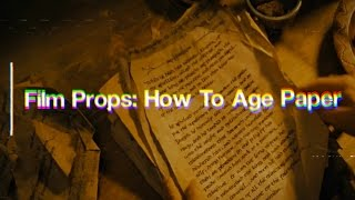Film Props - How To Age Paper