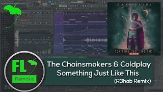 The Chainsmokers & Coldplay - Something Just Like This (R3hab Remix) (FL Studio Remake + FLP)