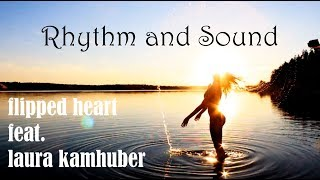 Rhythm and Sound - Flipped Heart feat  Laura Kamhuber