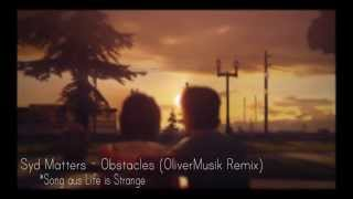 Syd Matters - Obstacles (OliverMusik Remix) *Song aus Life is Strange
