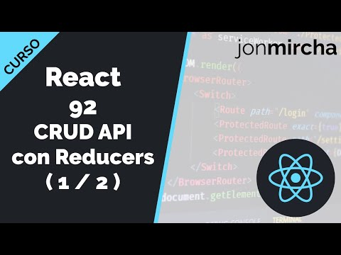 Curso React: 92. CRUD API con Reducers ( 1 / 2 ) - jonmircha