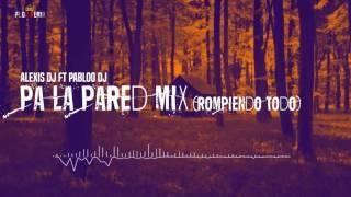 Alexis DJ ft Pabloo DJ - Pa la Pared Mix (Flowremix 2016)