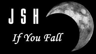 JSH - IF YOU FALL