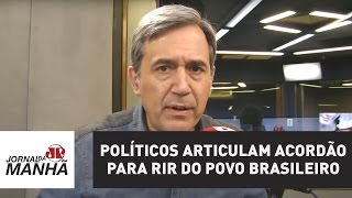 Políticos articulam acordão para rir do povo brasileiro | Marco Antonio Villa