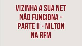 RFM - Nilton - Vizinha, a sua Net não funciona - Parte II